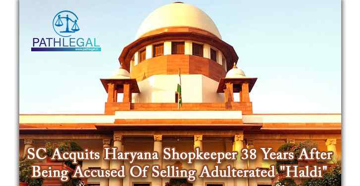 SC Acquits Haryana Shopkeeper 38 Years After Being Accused Of Selling Adulterated