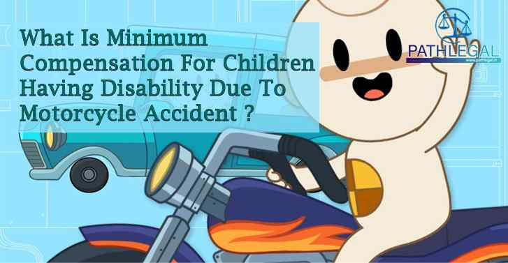 What Is The Minimum Compensation For Children Having Disability Due To Motorcycle Accident?