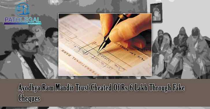 Ayodhya Ram Mandir Trust Cheated Of Rs 6 Lakh Through Fake Cheques