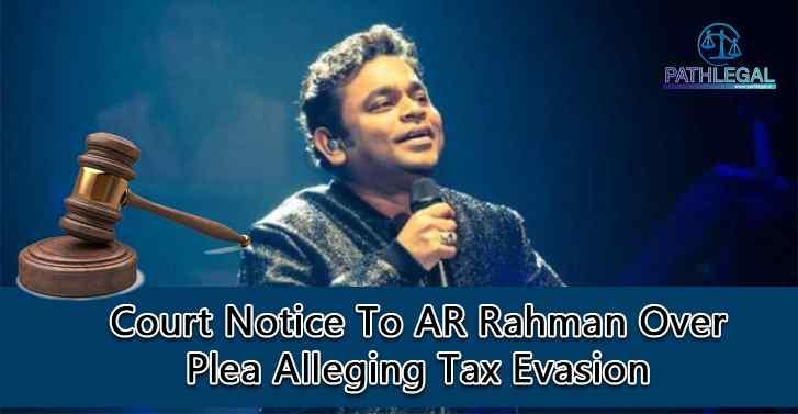 Court Notice To AR Rahman Over Plea Alleging Tax Evasion