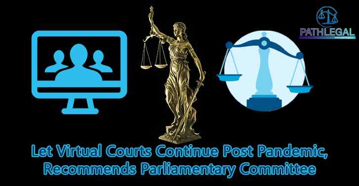 Let Virtual Courts Continue Post Pandemic, Recommends Parliamentary Committee