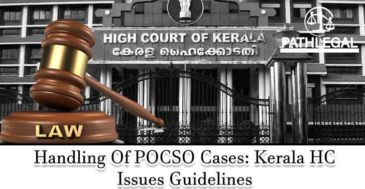 Handling Of POCSO Cases: Kerala HC Issues Guidelines