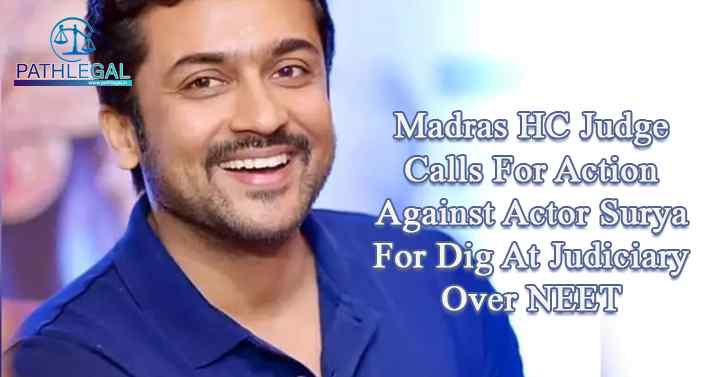 Madras HC Judge Calls For Action Against Actor Surya For Dig At Judiciary Over NEET