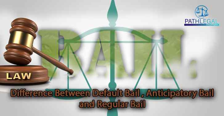 Difference Between Default Bail, Anticipatory Bail and Regular Bail