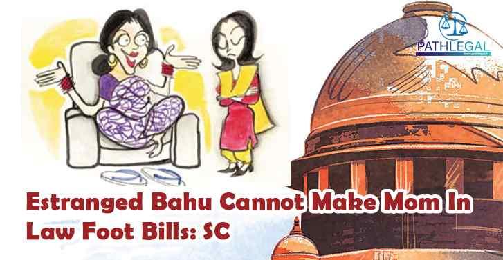 Estranged Bahu Cannot Make Mom In Law Foot Bills: SC
