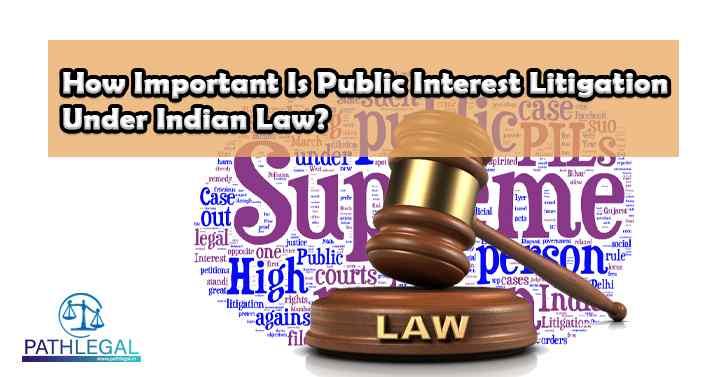 How Important Is Public Interest Litigation Under Indian Law?