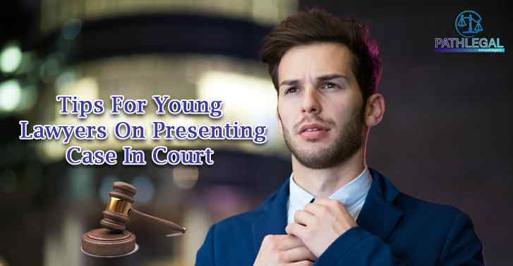 Tips For Young Lawyers On Presenting Case In Court