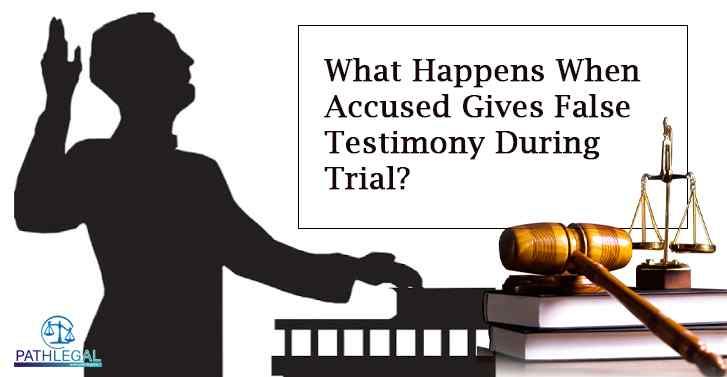 What Happens When Accused Gives False Testimony During Trial?