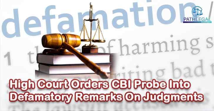 High Court Orders CBI Probe Into Defamatory Remarks On Judgments