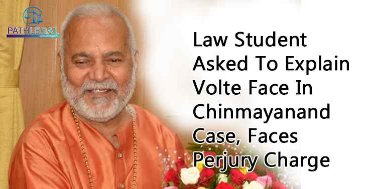 Law Student Asked To Explain Volte Face In Chinmayanand Case, Faces Perjury Charge