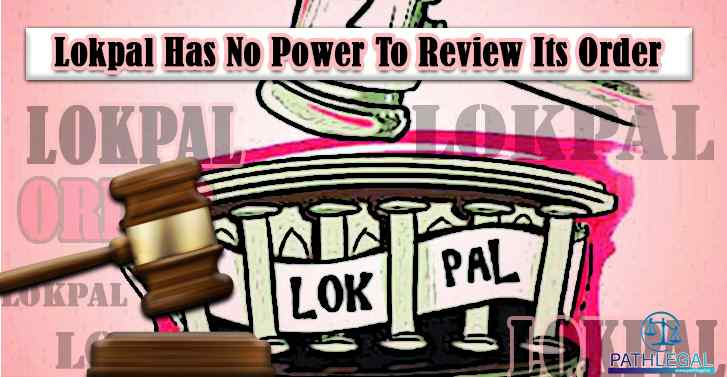Lokpal Has No Power To Review Its Order
