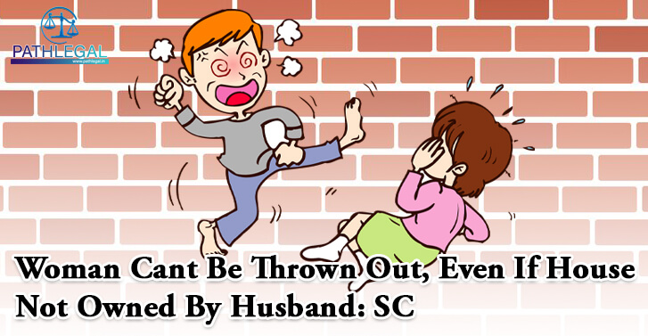 Woman Cant Be Thrown Out, Even If House Not Owned By Husband: SC