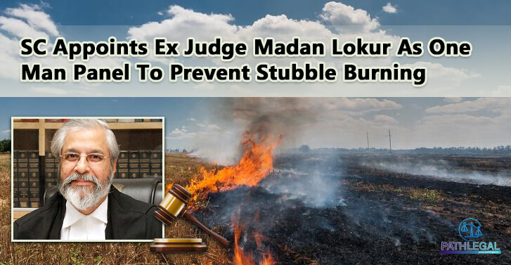 SC Appoints Ex Judge Madan Lokur As One Man Panel To Prevent Stubble Burning
