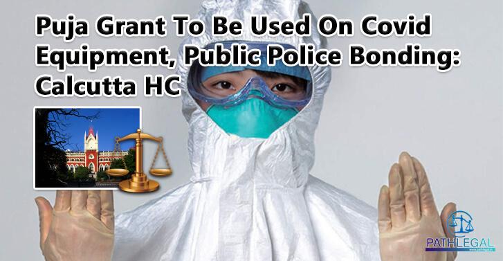 Puja Grant To Be Used On Covid Equipment, Public Police Bonding: Calcutta HC