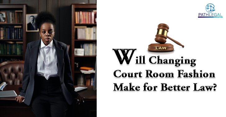 Will Changing Court Room Fashion Make For Better Law?