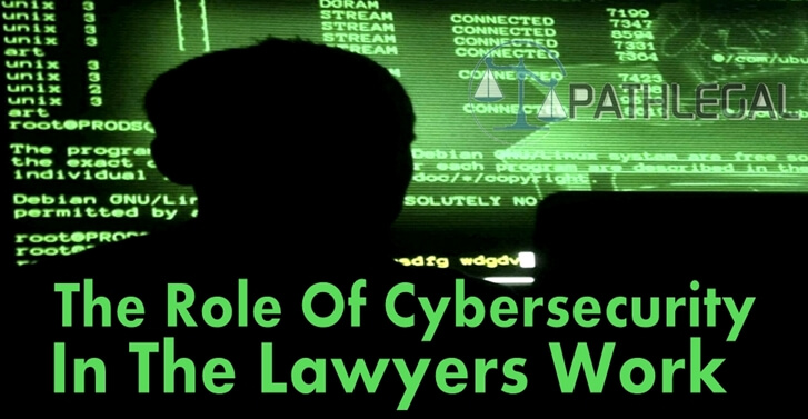 The Role Of Cybersecurity In The Work of Lawyers