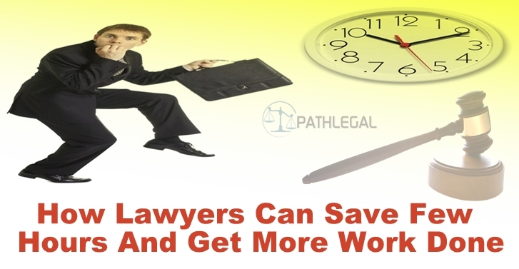 How Lawyers Can Save A Few Hours And Get More Work Done
