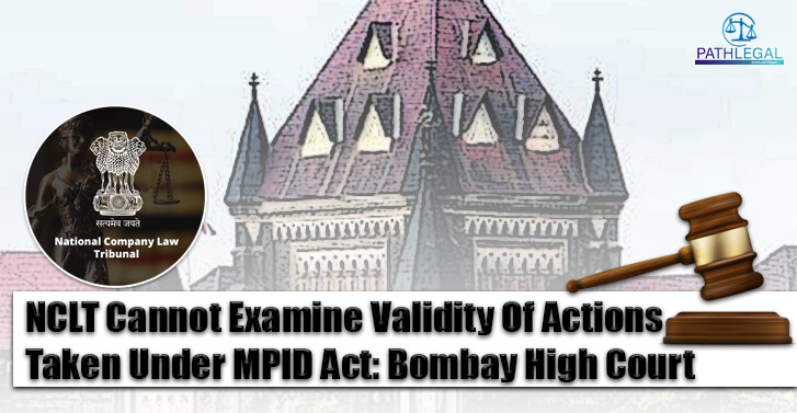 NCLT Cannot Examine Validity Of Actions Taken Under MPID Act: Bombay High Court