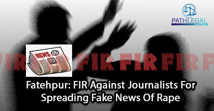 Fatehpur: FIR Against Journalists For Spreading Fake News Of Rape