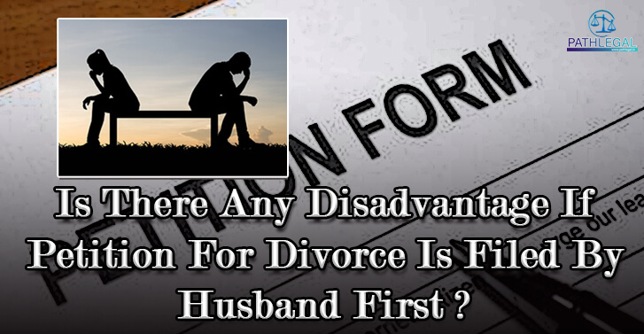 Is There Any Disadvantage If Petition For Divorce Is Filed By Husband First?
