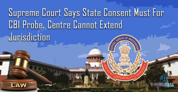 Supreme Court Says State Consent Must For CBI Probe, Centre Cannot Extend Jurisdiction